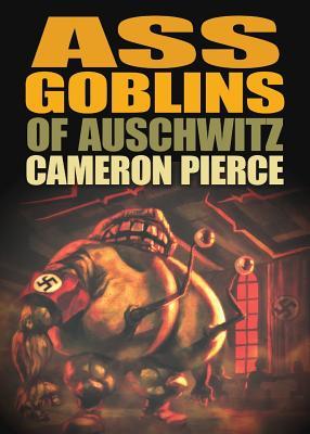 Ass Goblins of Auschwitz - Pierce, Cameron