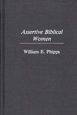 Assertive Biblical Women - Phipps, William E