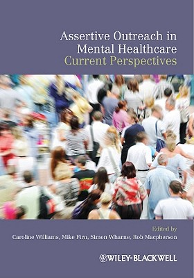 Assertive Outreach in Mental Healthcare: Current Perspectives - Williams, Caroline (Editor), and Firn, Mike (Editor), and Wharne, Simon (Editor)