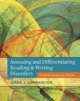 Assessing and Differentiating Reading and Writing Disorders: Multidimensional Model - Lombardino, Linda