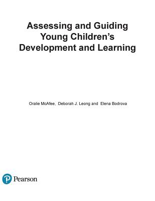 Assessing and Guiding Young Children's Development and Learning - McAfee, Oralie, and Leong, Deborah J., and Bodrova, Elena