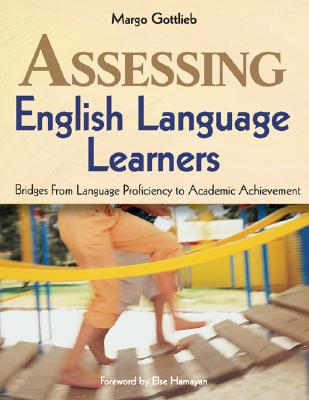 Assessing English Language Learners: Bridges from Language Proficiency to Academic Achievement - Gottlieb, Margo, Dr., Ed.D.