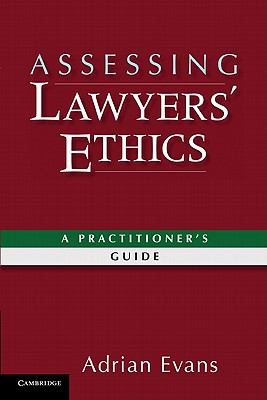 Assessing Lawyers' Ethics: A Practitioners' Guide - Evans, Adrian