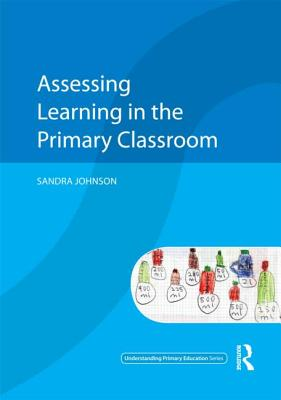 Assessing Learning in the Primary Classroom - Johnson, Sandra