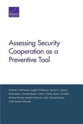 Assessing Security Cooperation as a Preventive Tool - McNerney, Michael J, and Szayna, Thomas S, and Eaton, Derek