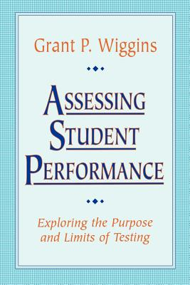 Assessing Student Performance: Exploring the Purpose and Limits of Testing - Wiggins, Grant P