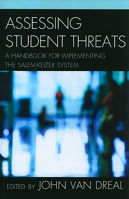 Assessing Student Threats: A Handbook for Implementing the Salem-Keizer System - Vandreal, John, and Byrd, Ray (Contributions by), and Elliott, Seth (Contributions by)