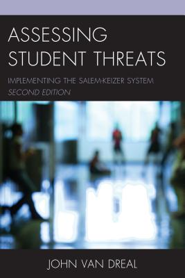 Assessing Student Threats: Implementing the Salem-Keizer System, 2nd Edition - Dreal, John Van (Editor)