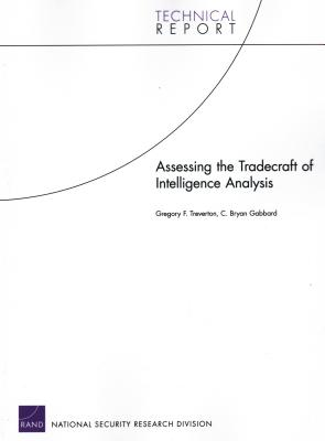 Assessing the Tradecraft of Intelligence Analysis - Treverton, Gregory F, and Gabbard, C Bryan