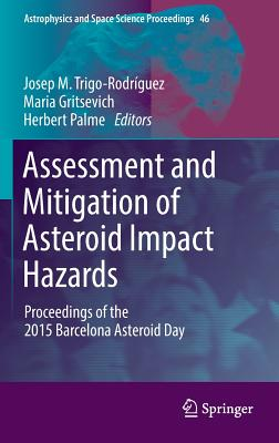 Assessment and Mitigation of Asteroid Impact Hazards: Proceedings of the 2015 Barcelona Asteroid Day - Trigo-Rodriguez, Josep M (Editor)