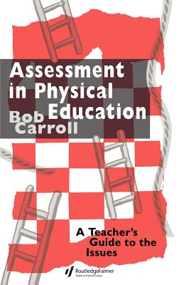 Assessment in Physical Education: A Teacher's Guide to the Issues - Carroll, Bob, and Carroll, Bob, Jr.