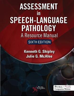 Assessment in Speech-Language Pathology: A Resource Manual - Shipley, Kenneth G., and McAfee, Julie G.