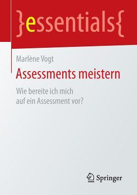 Assessments Meistern: Wie Bereite Ich Mich Auf Ein Assessment VOR? - Vogt, Marlene