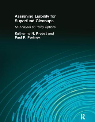 Assigning Liability for Superfund Cleanups: An Analysis of Policy Options - Probst, Katherine N.