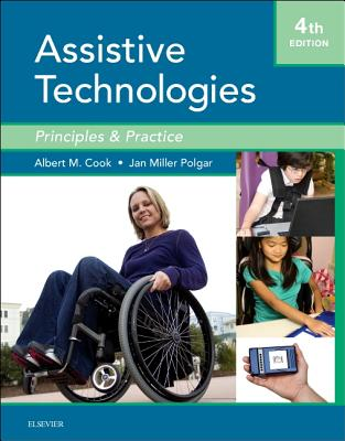Assistive Technologies: Principles and Practice - Cook, Albert M, PH.D., and Polgar, Janice Miller