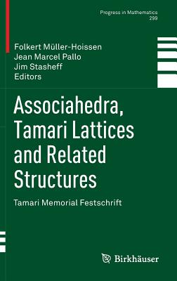 Associahedra, Tamari Lattices and Related Structures - Muller-Hoissen, Folkert (Editor), and Pallo, Jean Marcel (Editor), and Stasheff, Jim (Editor)