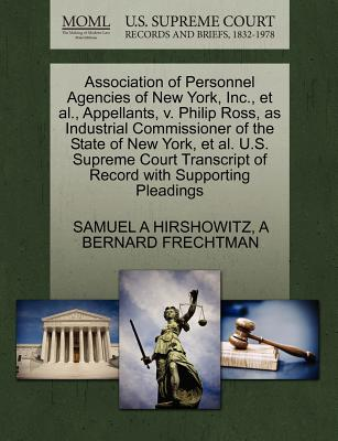 Association of Personnel Agencies of New York, Inc., et al., Appellants, V. Philip Ross, as Industrial Commissioner of the State of New York, et al. U.S. Supreme Court Transcript of Record with Supporting Pleadings - Hirshowitz, Samuel A, and Frechtman, A Bernard