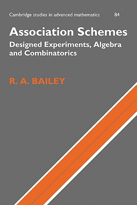 Association Schemes: Designed Experiments, Algebra and Combinatorics - Bailey, R. A.