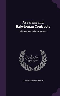 Assyrian and Babylonian Contracts: With Aramaic Reference Notes - Stevenson, James Henry