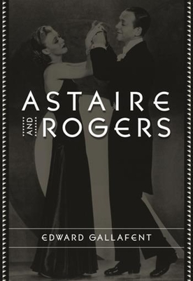 Astaire and Rogers - Gallafent, Edward, Professor