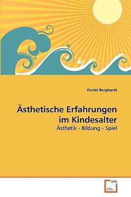Asthetische Erfahrungen Im Kindesalter - Burghardt, Daniel