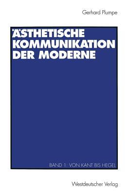 Asthetische Kommunikation Der Moderne: Band 1: Von Kant Bis Hegel - Plumpe, Gerhard
