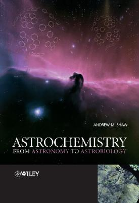 Astrochemistry: From Astronomy to Astrobiology - Shaw, Andrew M
