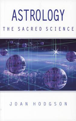 Astrology the Sacred Science - Hodgson, Joan