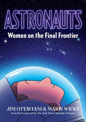 Astronauts: Women on the Final Frontier - Ottaviani, Jim