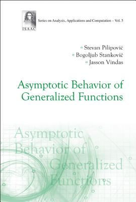 Asymptotic Behavior of Generalized Functions - Pilipovic, Steven, and Stankovic, Bogoljub, and Vindas, Jasson
