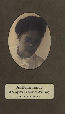 At Home Inside: A Daughter's Tribute to Ann Petry - Petry, Elisabeth