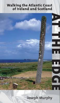 At The Edge: Walking the Atlantic Coast of Ireland and Scotland - Murphy, Joseph, and MacGabhann, Risteard (Foreword by)
