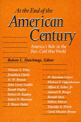 At the End of the American Century: America's Role in the Post-Cold War World - Hutchings, Robert L, Dr. (Editor)