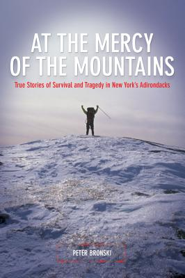 At the Mercy of the Mountains: True Stories of Survival and Tragedy in New York's Adirondacks - Bronski, Peter