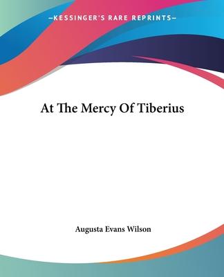 At The Mercy Of Tiberius - Wilson, Augusta Evans