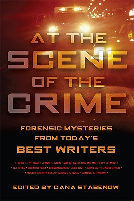 At the Scene of the Crime: Forensic Mysteries from Today's Best Writers - Stabenow, Dana (Editor)