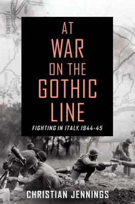 At War on the Gothic Line: Fighting in Italy, 1944-45 - Jennings, Christian