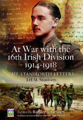 At War with the 16th Irish Division 1914-1918: The Staniforth Letters - Grayson, Richard S.