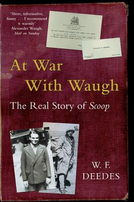 At War With Waugh: The Real Story of Scoop - Deedes, W. F.