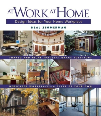 At Work at Home: Design Ideas for Your Home Workplace - Zimmerman, Neal