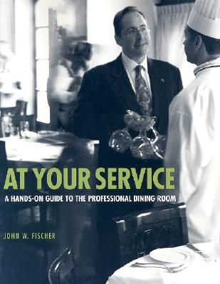 At Your Service: A Hands-On Guide to the Professional Dining Room - Fischer, John W