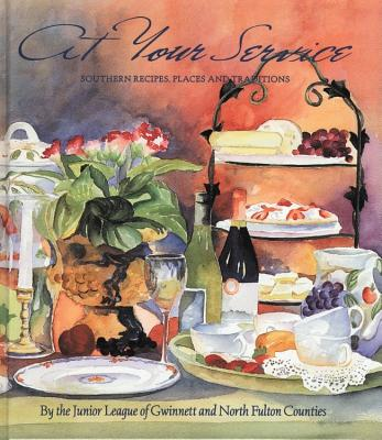 At Your Service: Southern Recipes, Places and Traditions - Junior League of Gwinnett and North Fulton Counties