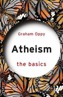 Atheism: The Basics - Oppy, Graham