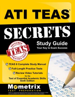 ATI TEAS Secrets Study Guide: TEAS 6 Complete Study Manual, Full-Length Practice Tests, Review Video Tutorials for the Test of Essential Academic Skills - Teas Exam Secrets Test Prep (Editor)