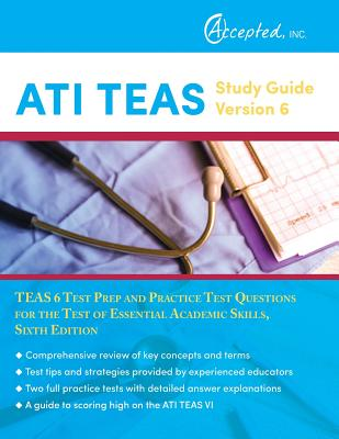ATI TEAS Study Guide Version 6: TEAS 6 Test Prep and Practice Test Questions for the Test of Essential Academic Skills - Teas 6 Test Prep Team