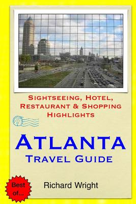 Atlanta Travel Guide: Sightseeing, Hotel, Restaurant & Shopping Highlights - Wright, Richard, Dr.