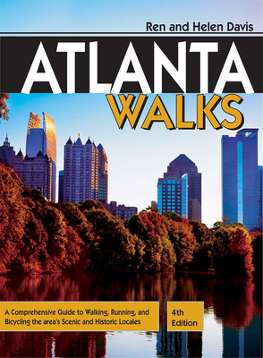 Atlanta Walks: A Comprehensive Guide to Walking, Running, and Bicycling the Area's Scenic and Historic Locales - Davis, Ren, and Davis, Helen, Dr.
