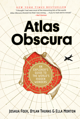 Atlas Obscura: An Explorer's Guide to the World's Most Unusual Places - Foer, Joshua, and Morton, Ella, and Thuras, Dylan