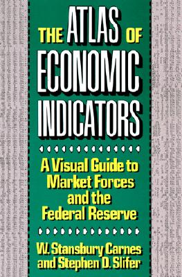 Atlas of Economic Indicators: Visual Guide to Market Force - Carnes, W Stansbury, and Slifer, Stephen D, and Stansbury, W
