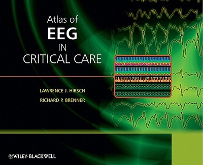 Atlas of EEG in Critical Care - Hirsch, Lawrence (Editor), and Brenner, Richard, MD (Editor)